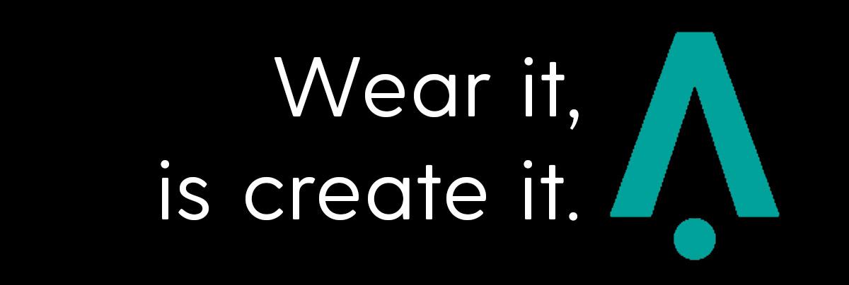 Wear it, is create it.